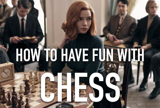 how have fun chess queens gambit